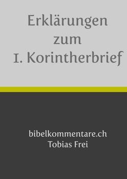 Erklärungen zum 1. Korintherbrief von Frei,  Tobias