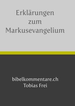 Erklärungen zum Markusevangelium von Frei, Tobias