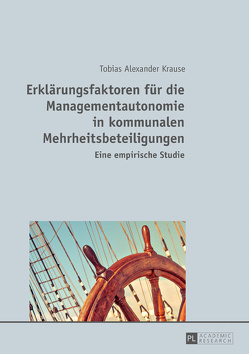 Erklärungsfaktoren für die Managementautonomie in kommunalen Mehrheitsbeteiligungen von Krause,  Tobias Alexander