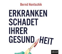 Erkranken schadet ihrer Gesundheit von Hontschik,  Bernd, Thoma,  Uwe
