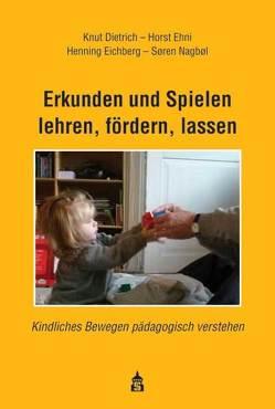Erkunden und Spielen lehren, fördern, lassen von Dietrich,  Knut, Ehni,  Horst, Eichberg,  Henning, Nagbol,  Soren