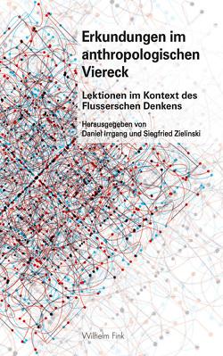 Erkundungen im anthropologischen Viereck von Irrgang,  Daniel, Zielinski,  Siegfried