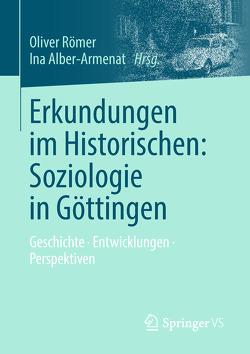 Erkundungen im Historischen: Soziologie in Göttingen von Alber-Armenat,  Ina, Pflüger,  Franziska, Römer,  Oliver