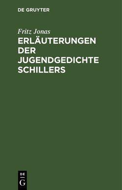 Erläuterungen der Jugendgedichte Schillers von Jonas,  Fritz