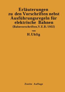 Erläuterungen zu den Vorschriften nebst Ausführungsregeln für elektrische Bahnen von Uhlig,  H.