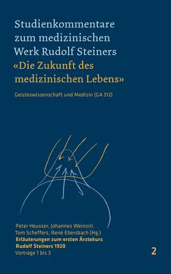 Erläuterungen zum ersten Ärztekurs Rudolf Steiners 1920 von Ebersbach,  Rene, Heusser,  Peter, Scheffers,  Tom, Weinzirl,  Johannes