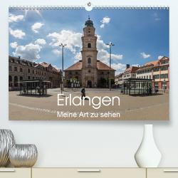 Erlangen – Meine Art zu sehen (Premium, hochwertiger DIN A2 Wandkalender 2020, Kunstdruck in Hochglanz) von Kleinöder,  Wilhelm