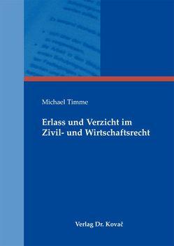 Erlass und Verzicht im Zivil- und Wirtschaftsrecht von Timme,  Michael