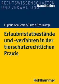 Erlaubnistatbestände und -verfahren in der tierschutzrechtlichen Praxis von Beaucamp,  Eugène, Beaucamp,  Susan