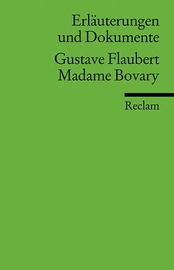 Erläuterungen und Dokumente zu Gustave Flaubert: Madame Bovary von Degering,  Thomas