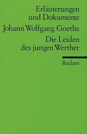 Erläuterungen und Dokumente zu Johann Wolfgang Goethe: Die Leiden des jungen Werther von Rothmann,  Kurt