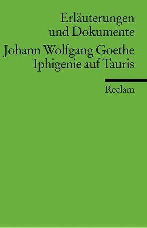 Erläuterungen und Dokumente zu Johann Wolfgang Goethe: Iphigenie auf Tauris von Jeßing,  Benedikt