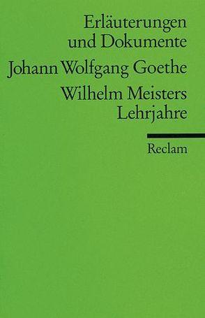 Erläuterungen und Dokumente zu Johann Wolfgang Goethe: Wilhelm Meisters Lehrjahre von Bahr,  Ehrhard
