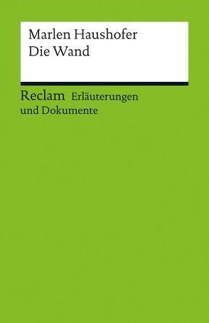 Erläuterungen und Dokumente zu Marlen Haushofer: Die Wand von Brandtner,  Andreas, Kaukoreit,  Volker