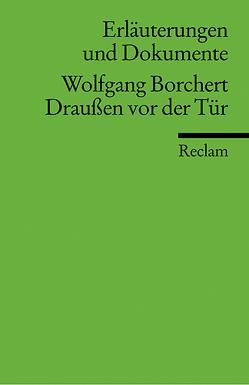Erläuterungen und Dokumente zu Wolfgang Borchert: Draußen vor der Tür von Freund,  Winfried, Freund-Spork,  Walburga