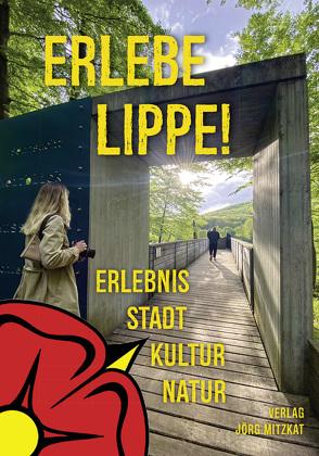 Erlebe Lippe! von Kelle,  Anne, Mitzkat,  Jörg, Weber,  Roman G.