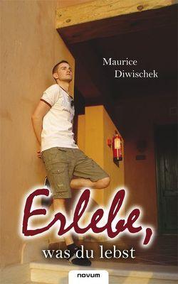 Erlebe, was du lebst von Diwischek,  Maurice