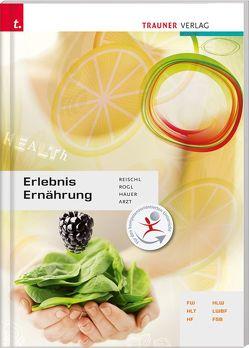 Erlebnis Ernährung von Arzt,  Adelheid, Hauer,  Birgit, Reischl,  Anita, Rogl,  Helga