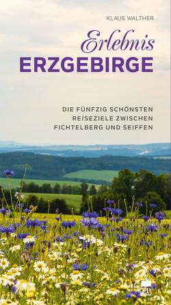 Erlebnis Erzgebirge von Walther,  Klaus