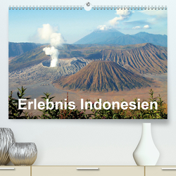 Erlebnis Indonesien (Premium, hochwertiger DIN A2 Wandkalender 2021, Kunstdruck in Hochglanz) von Rudolf Blank,  Dr.