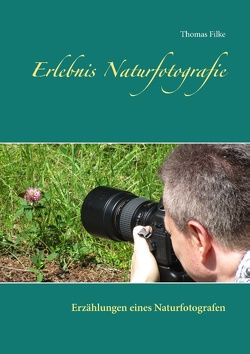 Erlebnis Naturfotografie von Filke,  Thomas