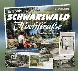 Erlebnis Schwarzwaldhochstraße … zu Großvaters Zeiten von Seiter,  Roland