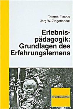 Erlebnispädagogik: Grundlagen des Erfahrungslernens von Fischer,  Torsten, Ziegenspeck,  Jörg W