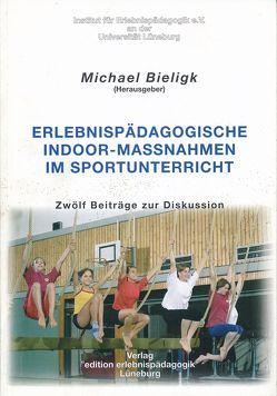 Erlebnispädagogische Indoor-Massnahmen im Sportunterricht von Bieligk,  Michael