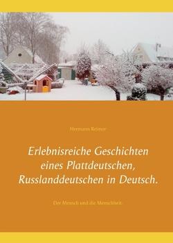 Erlebnisreiche Geschichten eines Plattdeutschen, Russlanddeutschen in Deutsch. von Reimer,  Hermann