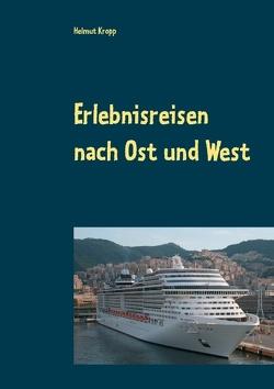 Erlebnisreisen nach Ost und West von Kropp,  Helmut