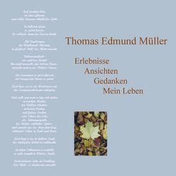 Erlebnisse Ansichten Gedanken Mein Leben von Müller,  Thomas Edmund