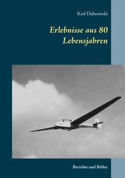 Erlebnisse aus 80 Lebensjahren von Dabrowski,  Karl