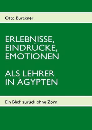 ERLEBNISSE, EINDRÜCKE, EMOTIONEN ALS LEHRER IN ÄGYPTEN von Bürckner,  Otto