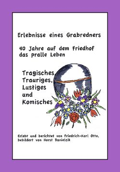 Erlebnisse eines Grabredners von Danielzik,  Horst, Otto,  Friedrich-Karl
