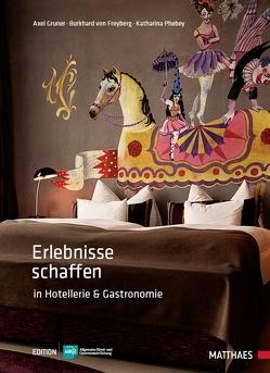 Erlebnisse schaffen in Hotellerie und Gastronomie von Gruner,  Axel, Phebey,  Katharina, von Freyberg,  Burkhard