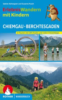ErlebnisWandern mit Kindern Chiemgau – Berchtesgaden von Kohwagner,  Sabine, Pusch,  Susanne