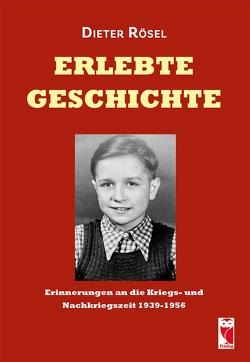 Erlebte Geschichte von Rösel,  Dieter