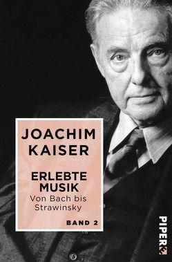 Erlebte Musik. Von Bach bis Strawinsky von Kaiser,  Joachim