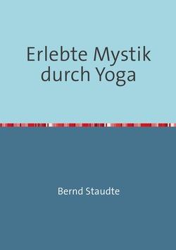 Erlebte Mystik durch Yoga von Staudte,  Bernd