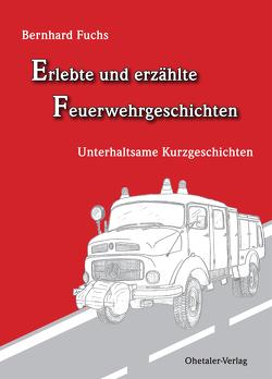 Erlebte und erzählte Feuerwehrgeschichten von Fuchs,  Bernhard