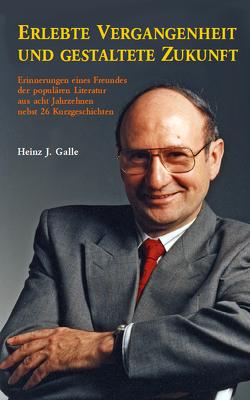 Erlebte Vergangenheit und gestaltete Zukunft von Galle,  Heinz J