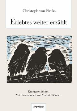 Erlebtes weiter erzählt von Bönisch,  Mareile, von Fircks,  Christoph