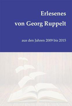 Erlesenes von Georg Ruppelt von Ruppelt,  Georg