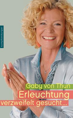 Erleuchtung verzweifelt gesucht von Thun,  Gaby von