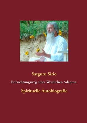 Erleuchtungsweg eines Westlichen Adepten Spirituelle Autobiografie Erleuchtungsweg Eines Westlichen Adepten von Sirio,  Satguru