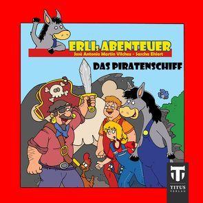 Erlis Abenteuer – Band 4 – Das Piratenschiff von Ehlert,  Sascha, Martin Vilchez,  José A