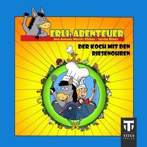 Erlis Abenteuer – Band 5 – Der Koch mit den Riesenohren von Ehlert,  Sascha, Martin Vilchez,  José A