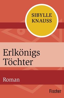 Erlkönigs Töchter von Knauss,  Sibylle