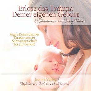 Erlöse das Trauma Deiner eigenen Geburt von Huber,  Georg
