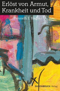 Erlöst von Armut, Krankheit und Tod von Hagin,  Kenneth E